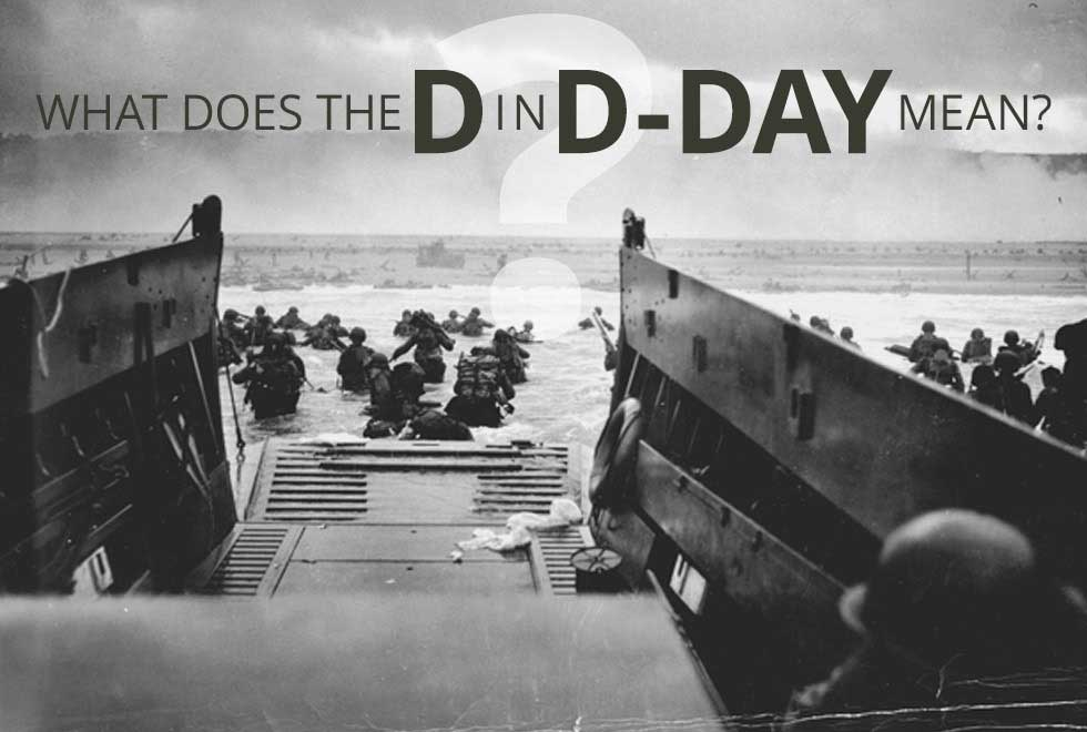 """What does the """"D"""" in D-Day mean?"""