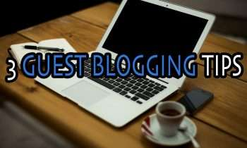 3 Guest Blogging Tips to Help You Generate More Traffic